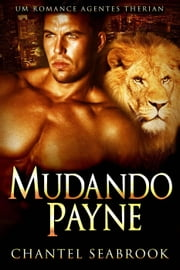 Mudando Payne - Um Romance Agentes Therian ebook by Chantel Seabrook