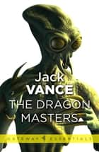 The Dragon Masters and Other Stories ebook by Jack Vance