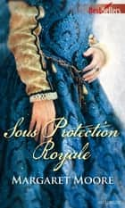 Sous protection royale ebook by Margaret Moore
