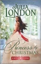 A Princess by Christmas - A Historical Romance ebook by Julia London