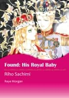 Found: His Royal Baby (Harlequin Comics) - Harlequin Comics ebook by Riho Sachimi, Raye Morgan