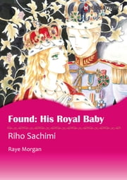 Found: His Royal Baby (Harlequin Comics) - Harlequin Comics ebook by Riho Sachimi,Raye Morgan