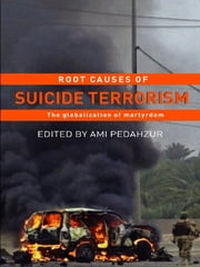 Root Causes of Suicide Terrorism - The Globalization of Martyrdom ebook by Ami Pedahzur