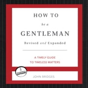 How to Be a Gentleman - A Contemporary Guide to Common Courtesy audiobook by John Bridges