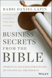 Business Secrets from the Bible - Spiritual Success Strategies for Financial Abundance ebook by Rabbi Daniel Lapin