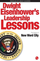 Dwight Eisenhowers Leadership Lessons ebook by The Editors of New Word City