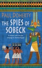 The Spies of Sobeck (Amerotke Mysteries, Book 7) - Murder and intrigue from Ancient Egypt eBook by Paul Doherty