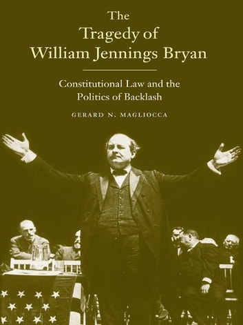 The tragedy of william jennings bryan constitutional law and the the tragedy of william jennings bryan constitutional law and the politics of backlash ebook by fandeluxe Epub