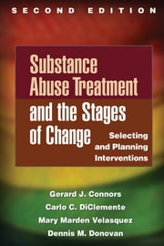 Substance Abuse Treatment and the Stages of Change, Second Edition - Selecting and Planning Interventions ebook by Gerard J. Connors, PhD,Dennis M. Donovan, PhD,Carlo C. DiClemente, PhD,Mary Marden Velasquez, PhD
