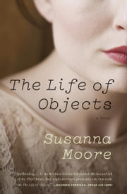 The Life of Objects ebook by Susanna Moore
