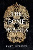 The Bone Houses ebooks by Emily Lloyd-Jones