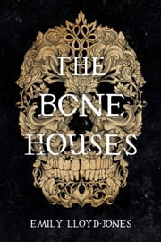 The Bone Houses ebook by Emily Lloyd-Jones