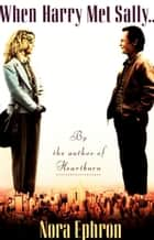 When Harry Met Sally. . . ebook by Nora Ephron