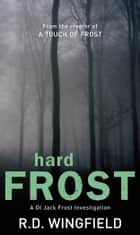 Hard Frost - (DI Jack Frost Book 4) ebook by R D Wingfield