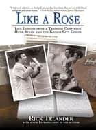 Like a Rose - Life Lessons from a Training Camp with Hank Stram and the Kansas City Chiefs ebook by Rick Telander