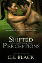 Shifted Perceptions - Alpha Division, #2 ebook by C.E. Black