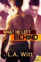 What He Left Behind ebook by L. A. Witt