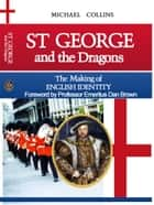 St George and the Dragons - The Making of English Identity ebook by Michael Collins