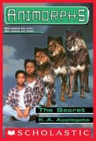 The Secret (Animorphs #9) ebook by K.A. Applegate