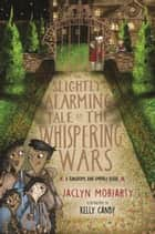 The Slightly Alarming Tale of the Whispering Wars ebook by Jaclyn Moriarty