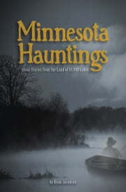 Minnesota Hauntings - Ghost Stories from the Land of 10,000 Lakes ebook by  Ryan Jacobson