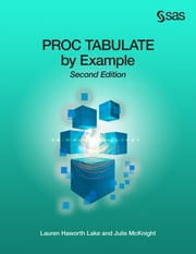 PROC TABULATE by Example, Second Edition ebook by Lauren Haworth Lake,Julie McKnight