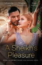 A Sheikh's Pleasure/Love-Slave To The Sheikh/The Sheikh's Undoing/Surrender To The Playboy Sheikh ebook by Kate Hardy, Sharon Kendrick, Miranda Lee