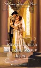 La figlia segreta del re ebook by Meriel Fuller