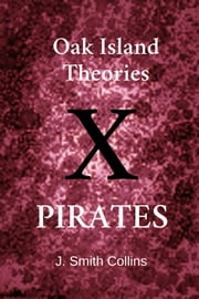 Oak Island Theories: Pirates ebook by J. Smith Collins