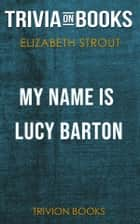 My Name is Lucy Barton by Elizabeth Strout (Trivia-On-Books) ebook by Trivion Books