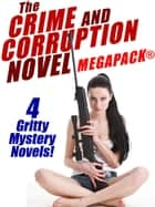 The Crime and Corruption Novel MEGAPACK®: 4 Gritty Crime Novels ebook by Thomas B. Dewey, Burt Arthur