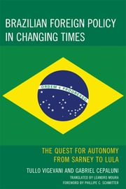 Brazilian Foreign Policy in Changing Times - The Quest for Autonomy from Sarney to Lula ebook by Gabriel Cepaluni,Tullo Vigevani,Leandro Moura,Phillippe C. Schmitter