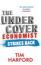 The Undercover Economist Strikes Back - How to Run or Ruin an Economy ebook by Tim Harford