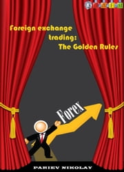 Foreign Exchange Trading: The Golden Rules ebook by Nikoly Pariev