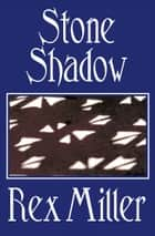 Stone Shadow ebook by Rex Miller