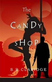 The Candy Shop ebook by S.R. Claridge