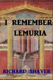 I Remeber Lemuria ebook by Richard S. Shaver