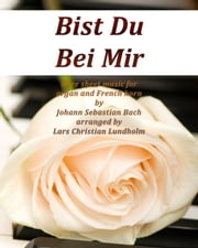 Bist Du Bei Mir Pure sheet music for organ and French horn by Johann Sebastian Bach arranged by Lars Christian Lundholm ebook by Pure Sheet Music