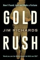Gold Rush - How I Found, Lost and Made a Fortune ebook by Jim Richards