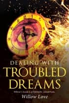 Dealing with Troubled Dreams ebook by Willow Love