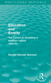 Education and Enmity (Routledge Revivals) - The Control of Schooling in Northern Ireland 1920-50 ebook by Donald Akenson