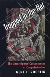 Trapped in the Net - The Unanticipated Consequences of Computerization ebook by Gene I. Rochlin