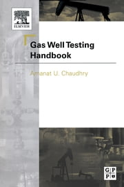 Gas Well Testing Handbook ebook by Amanat Chaudhry