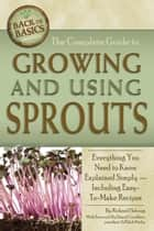 The Complete Guide to Growing and Using Sprouts ebook by Richard Helweg