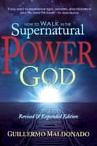 How to Walk In the Supernatural Power of God 電子書 by Guillermo Maldonado
