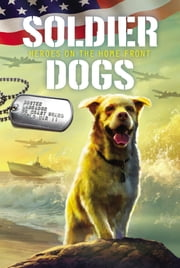 Soldier Dogs #6: Heroes on the Home Front ebook by Marcus Sutter, Andie Tong
