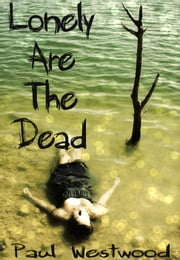 Lonely Are The Dead ebook by Paul Westwood