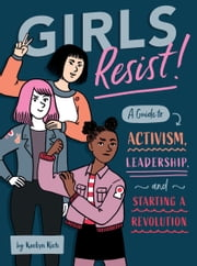 Girls Resist! - A Guide to Activism, Leadership, and Starting a Revolution eBook by Giulia Sagramola, KaeLyn Rich