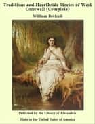 Traditions and Hearthside Stories of West Cornwall (Complete) ebook by William Bottrell