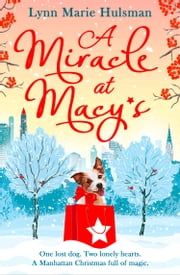 A Miracle at Macy's: There's only one dog who can save Christmas ebook by Lynn Marie Hulsman